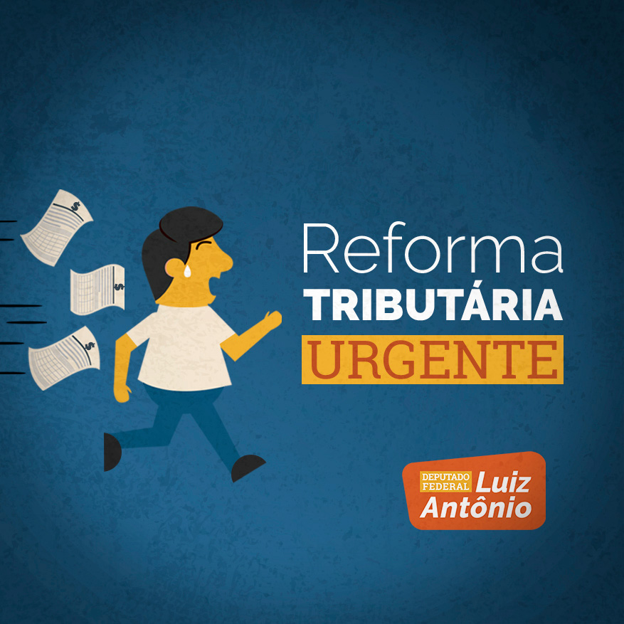 Deputado Luiz Antônio acredita que sem a Reforma Tributária será difícil país crescer.